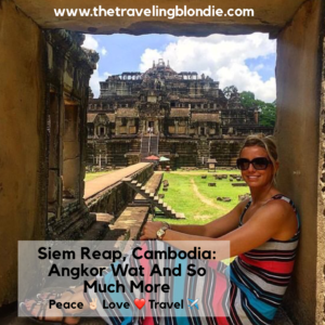 Siem Reap, Cambodia: Angkor Wat And So Much More!